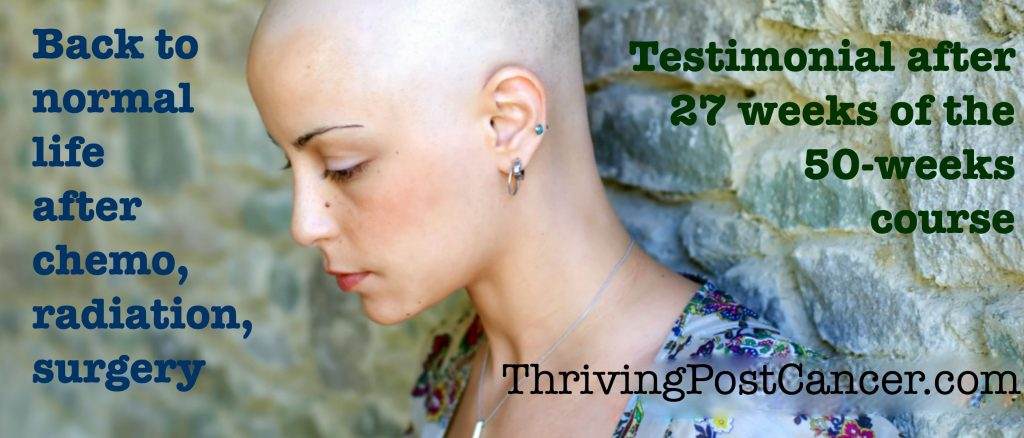 Testimonial - back to life after chemotherapy, radiation and surgery- Thrivepostcancer.com